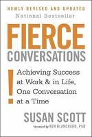 Fierce Conversations : Achieving Success at Work and in Life, One...