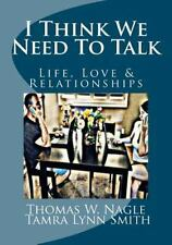 I Think We Need to Talk : Life, Love and Relationships by Thomas Nagle (2012,...