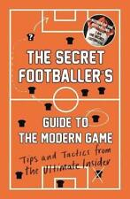 The Secret Footballer's Guide to the Modern Game: Tips and Tactics from the Ulti