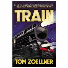Train: Riding the Rails That Created the Modern World-from the Trans-Siberian t