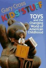Kids' Stuff: Toys and the Changing World of American Childhood-ExLibrary