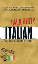 Talk Dirty Italian: Beyond Cazzo: The curses, slang, and street lingo you need t