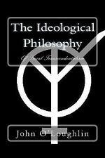 The Ideological Philosophy : Of Social Transcendentalism by John O'Loughlin...