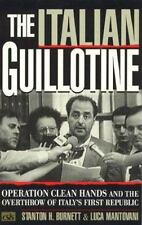 The Italian Guillotine: Operation Clean Hands And The Overthrow Of Italy's Fi...