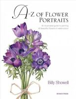 A-Z of Flower Portraits : An Illustrated Guide to Painting 40 Beautiful Flowe...