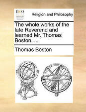 L'intero opere del defunto il reverendo e imparato IL SIGNOR Thomas Boston.... DA Bost