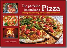 Die perfekte italienische Pizza - Rezeptsammlung für den Holzbackofen - A4 Neu