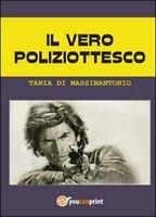 Il vero poliziottesco  di Tania Di Massimantonio,  2015,  Youcanprint -  ER