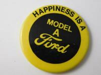 FORD MODEL A IS HAPPINESS VINTAGE BUTTON PIN  CLASSIC CAR COLLECTOR SOUVENIR