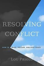 Resolving Conflict : How to Make, Disturb, and Keep Peace by Lou Priolo...