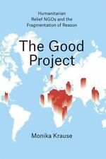 The Good Project: Humanitarian Relief NGOs and the Fragmentation of Reason: B...