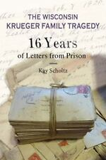 The Wisconsin Krueger Family Tragedy : 16 Years of Letters from Prison by Kay...
