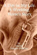 A Day in My Life : A Working Horse's Story by Marni Knight-Duncan (2011,...
