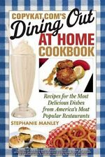CopyKat.com's Dining Out at Home Cookbook : Recipes for the Most Delicious...