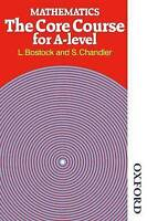 Mathematics - The Core Course for A Level by Bostock, L. Chandler, F. S. (Paperb
