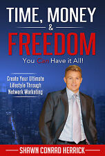 Network Marketing Book--Time, Money & Freedom: You Can Have it All-Shawn Herrick