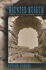 Haunted Museum: Longing, Travel, and the Art - Romance Tradition-ExLibrary
