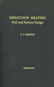 Induction Heating: Coil and System Design By P. G. Simpson 1960 PDF on CD