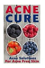 Acne Cure: Acne Remedy And Acne Treatments For Acne Free Skin by Nicole Evans