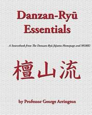Danzan-Ryu Essentials : A Sourcebook from the Danzan-Ryu Jujutsu Homepage and...