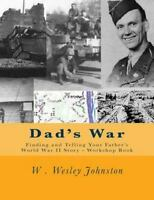 Dad's War : Finding and Telling Your Father's World War II Story Workshop Boo...