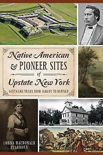 Native American & Pioneer Sites of Upstate New York: Westward Trails from Albany