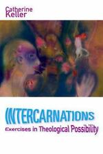 Intercarnations : Exercises in Theological Possibility by Catherine Keller...