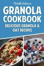 Granola Cookbook : Delicious Granola and Oat Recipes by Michelle Bakeman...