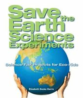 Save the Earth Science Experiments: Science Fair P