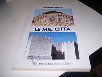 LIBRO LE MIE CITTà GIUSEPPE GREGORI L'autore libri firenze 2011