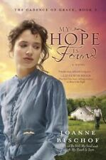 My Hope Is Found : The Cadence of Grace, Book 3 by Joanne Bischof (2013,...