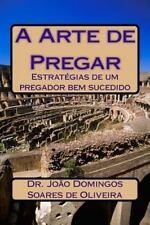 A Arte de Pregar : Estratégias de Um Pregador Bem Sucedido by Domingos...