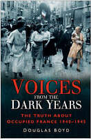Voices From The Dark Years: The Truth About Occupied France 1940-1945-ExLibrary