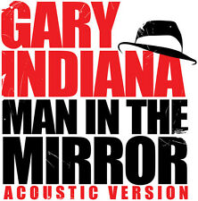Gary Indiana - Man in the Mirror (Acoustic Version) [New CD]