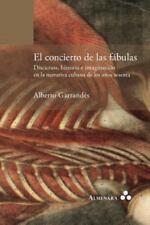 El Concierto de Las Fabulas. Discursos, Historia e Imaginacion en la...