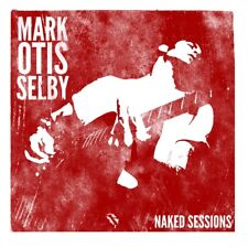 Blues Rock CD Mark Otis Selby Naked Sessions
