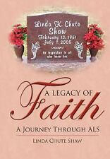 A Legacy of Faith : A Journey Through ALS by Linda Chute Shaw (2006, Paperback)
