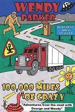 100,000 Miles of Crazy : Adventures from the Road with George and Wendy by...