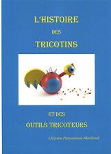 L'Histoire des Tricotins et des outils tricoteurs Tome I // Livre en Français.