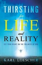 Thirsting for Life and Reality : Set Your Heart on the Fullness of God by...