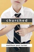 Churched: One Kid's Journey Toward God Despite a Holy Mess by Matthew Paul...