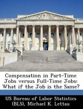 Compensation in Part-Time Jobs Versus Full-Time Jobs : What If the Job Is the...
