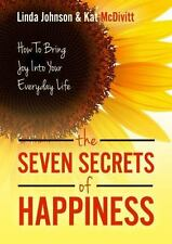 The 7 Secrets of Happiness : How to Bring Joy into Your Everyday Life by Kat...