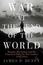 War at the End of the World : Douglas MacArthur and the Forgotten Fight for...