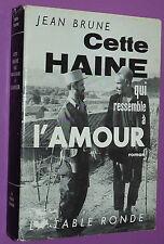 GUERRE ALGERIE CETTE HAINE QUI RESSEMBLE A L'AMOUR / JEAN BRUNE TABLE RONDE 1962