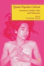 Queer Popular Culture : Literature, Media, Film, and Television by Thomas...