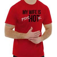 My Wife Is Hot Psychotic Funny Marriage Wedding Crazy Gift T Shirt Tee For Men