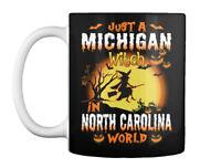Just A Michigan Witch In North Carolina World Gift Coffee Mug