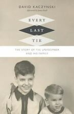Every Last Tie : The Story of the Unabomber and His Family by David Kaczynski...