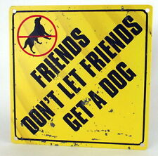 FRIENDS DON'T LET FRIENDS GET A DOG HUMOROUS~TIN SIGN CAT